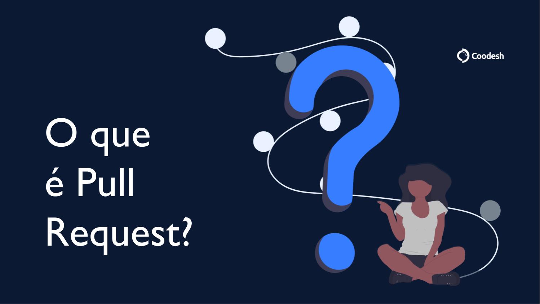 O que é Pull Request (PR)?